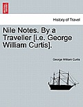Nile Notes. by a Traveller [I.E. George William Curtis].