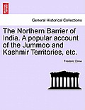 The Northern Barrier of India. a Popular Account of the Jummoo and Kashmir Territories, Etc.