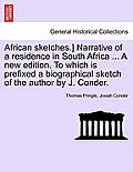 African Sketches.] Narrative of a Residence in South Africa ... a New Edition. to Which Is Prefixed a Biographical Sketch of the Author by J. Conder.