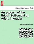 An Account of the British Settlement at Aden, in Arabia.