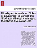 Himalayan Journals: Or, Notes of a Naturalist in Bengal, the Sikkim, and Nepal Himalayas, the Khasia Mountains, Etc. Vol. I