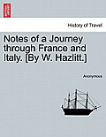 Notes of a Journey Through France and Italy. [By W. Hazlitt.]