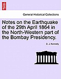 Notes on the Earthquake of the 29th April 1864 in the North-Western Part of the Bombay Presidency.