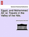 Egypt, and Mohammed Ali; Or, Travels in the Valley of the Nile. Vol. I
