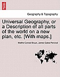 Universal Geography, or a Description of All Parts of the World on a New Plan, Etc. [With Maps.] Vol.II