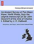 An Ancient Survey of Pen Maen Mawr, North Wales, from the Original Manuscript [of Sir John Gwynn?] of the Time of Charles I. Edited by J. O. Halliwell