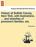 History of Suffolk County, New York, with Illustrations, ... and Sketches of Prominent Families, Etc.