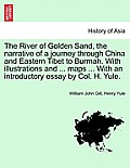 The River of Golden Sand, the Narrative of a Journey Through China and Eastern Tibet to Burmah. with Illustrations and ... Maps ... with an Introducto