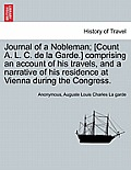 Journal of a Nobleman; [Count A. L. C. de La Garde.] Comprising an Account of His Travels, and a Narrative of His Residence at Vienna During the Congr