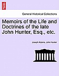 Memoirs of the Life and Doctrines of the Late John Hunter, Esq., Etc.