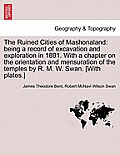 The Ruined Cities of Mashonaland: Being a Record of Excavation and Exploration in 1891. with a Chapter on the Orientation and Mensuration of the Templ