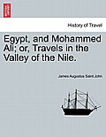 Egypt, and Mohammed Ali; Or, Travels in the Valley of the Nile.