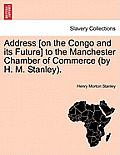 Address [On the Congo and Its Future] to the Manchester Chamber of Commerce (by H. M. Stanley).