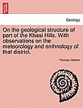 On the Geological Structure of Part of the Khasi Hills. with Observations on the Meteorology and Enthnology of That District.