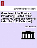 Gazetteer of the Bombay Presidency. [Edited by Sir James M. Campbell. General Index, by R. E. Enthoven.] Volume XXI