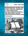 Richard Sullivan, Trustee, and Frederic Gardiner, Appellants, vs. the Portland and Kennebec Railroad Company, and John Patten, Trustee