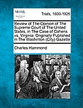 Review of the Opinion of the Supreme Court of the United States, in the Case of Cohens vs. Virginia: Originally Published in the Washinton (City) Gaze