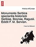 Monumenta Serbica Spectantia Historiam Serbiae, Bosnae, Ragusii. Edidit F. M. Servian.