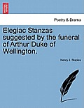 Elegiac Stanzas Suggested by the Funeral of Arthur Duke of Wellington.