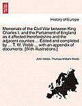 Memorials of the Civil War Between King Charles I. and the Parliament of England as It Affected Herefordshire and the Adjacent Counties ... Edited and