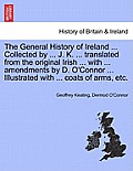 The General History of Ireland ... Collected by ... J. K. ... Translated from the Original Irish ... with ... Amendments by D. O'Connor ... Illustrate