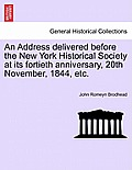 An Address Delivered Before the New York Historical Society at Its Fortieth Anniversary, 20th November, 1844, Etc.