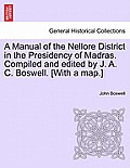A Manual of the Nellore District in the Presidency of Madras. Compiled and Edited by J. A. C. Boswell. [With a Map.]