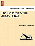 The Children of the Abbey. a Tale.