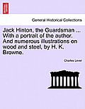 Jack Hinton, the Guardsman ... with a Portrait of the Author. and Numerous Illustrations on Wood and Steel, by H. K. Browne.