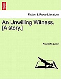 An Unwilling Witness. [A Story.]