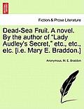 Dead-Sea Fruit. a Novel. by the Author of Lady Audley's Secret, Etc., Etc., Etc. [I.E. Mary E. Braddon.]