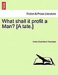 What Shall It Profit a Man? [A Tale.]