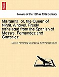 Margarita; Or, the Queen of Night. a Novel. Freely Translated from the Spanish of Messrs. Fernandez and Gonzalez.