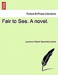 Fair to See. a Novel.