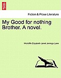 My Good for Nothing Brother. a Novel.