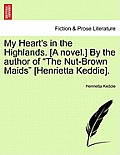My Heart's in the Highlands. [A Novel.] by the Author of The Nut-Brown Maids [Henrietta Keddie].