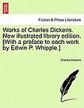 Works of Charles Dickens. New Illustrated Library Edition. [With a Preface to Each Work by Edwin P. Whipple.]