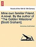 Mine Own Familiar Friend. a Novel. by the Author of the Golden Milestone [Scott Graham].