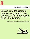 Sprays from the Garden: Poems, Songs and Prose Sketches. with Introduction by D. H. Edwards.