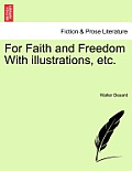 For Faith and Freedom with Illustrations, Etc. Vol. I