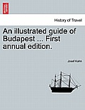 An Illustrated Guide of Budapest ... First Annual Edition.