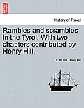 Rambles and Scrambles in the Tyrol. with Two Chapters Contributed by Henry Hill.