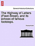 The Highway of Letters (Fleet-Street), and Its Echoes of Famous Footsteps.