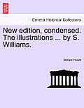 New Edition, Condensed. the Illustrations ... by S. Williams.