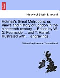 Holmes's Great Metropolis: Or, Views and History of London in the Nineteenth Century ... Edited by W. G. Fearnside ... and T. Harrel. Illustrated