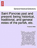 Saint Pancras Past and Present: Being Historical, Traditional, and General Notes of the Parish, Etc.