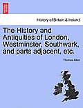 The History and Antiquities of London, Westminster, Southwark, and Parts Adjacent, Etc. Vol. II