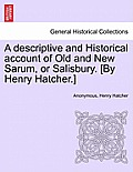 A Descriptive and Historical Account of Old and New Sarum, or Salisbury. [By Henry Hatcher.]