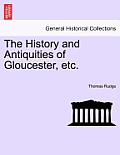The History and Antiquities of Gloucester, Etc.