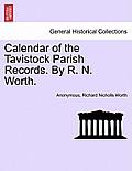 Calendar of the Tavistock Parish Records. by R. N. Worth.
